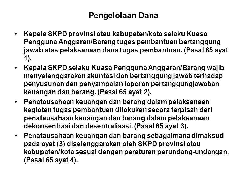 Pengelolaan Dana •Kepala SKPD provinsi atau kabupaten/kota selaku Kuasa Pengguna Anggaran/Barang tugas pembantuan bertanggung jawab atas pelaksanaan dana tugas pembantuan.