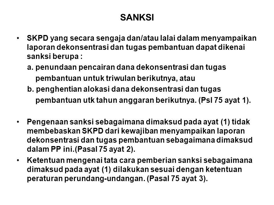 SANKSI •SKPD yang secara sengaja dan/atau lalai dalam menyampaikan laporan dekonsentrasi dan tugas pembantuan dapat dikenai sanksi berupa : a.