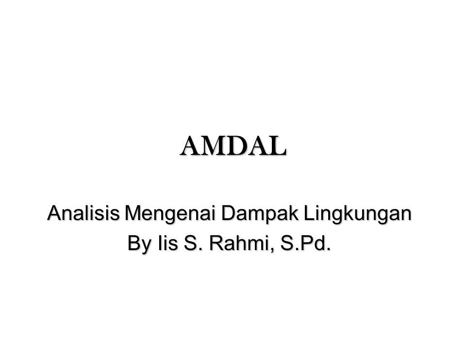 AMDAL Analisis Mengenai Dampak Lingkungan By Iis S. Rahmi, S.Pd.