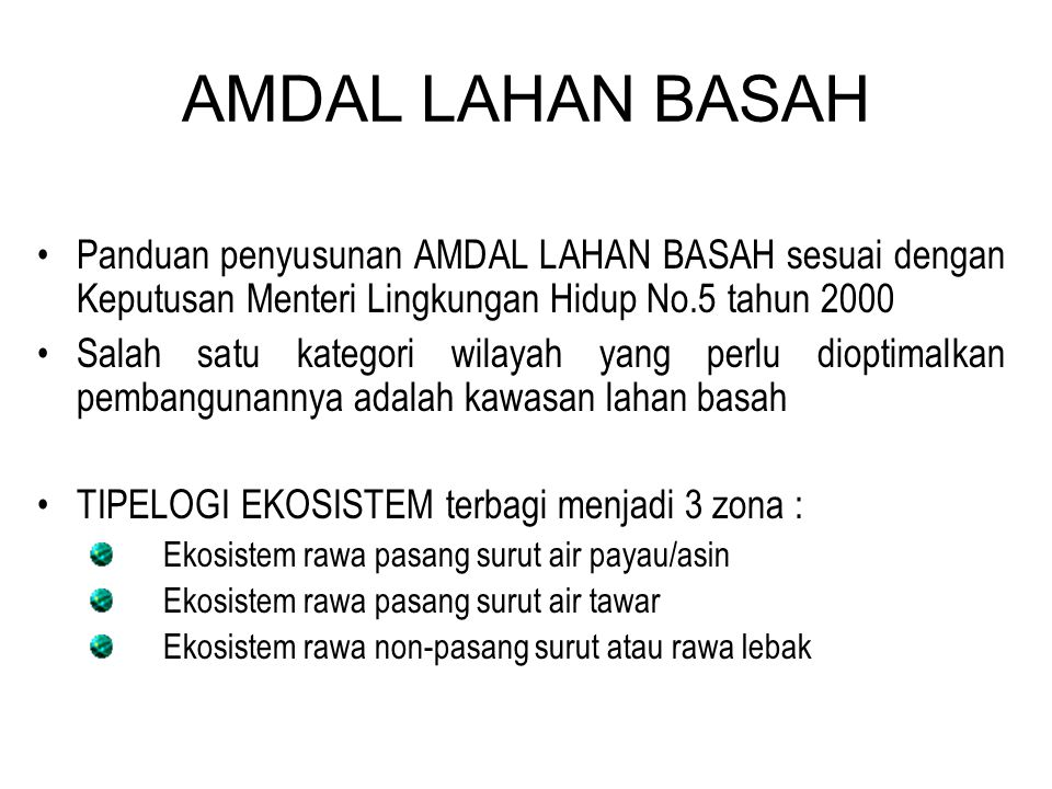 AMDAL LAHAN BASAH •Panduan penyusunan AMDAL LAHAN BASAH sesuai dengan Keputusan Menteri Lingkungan Hidup No.5 tahun 2000 •Salah satu kategori wilayah