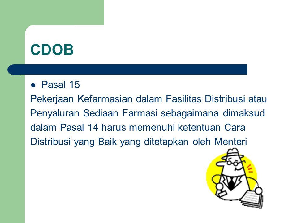 CDOB  Pasal 15 Pekerjaan Kefarmasian dalam Fasilitas Distribusi atau Penyaluran Sediaan Farmasi sebagaimana dimaksud dalam Pasal 14 harus memenuhi ke