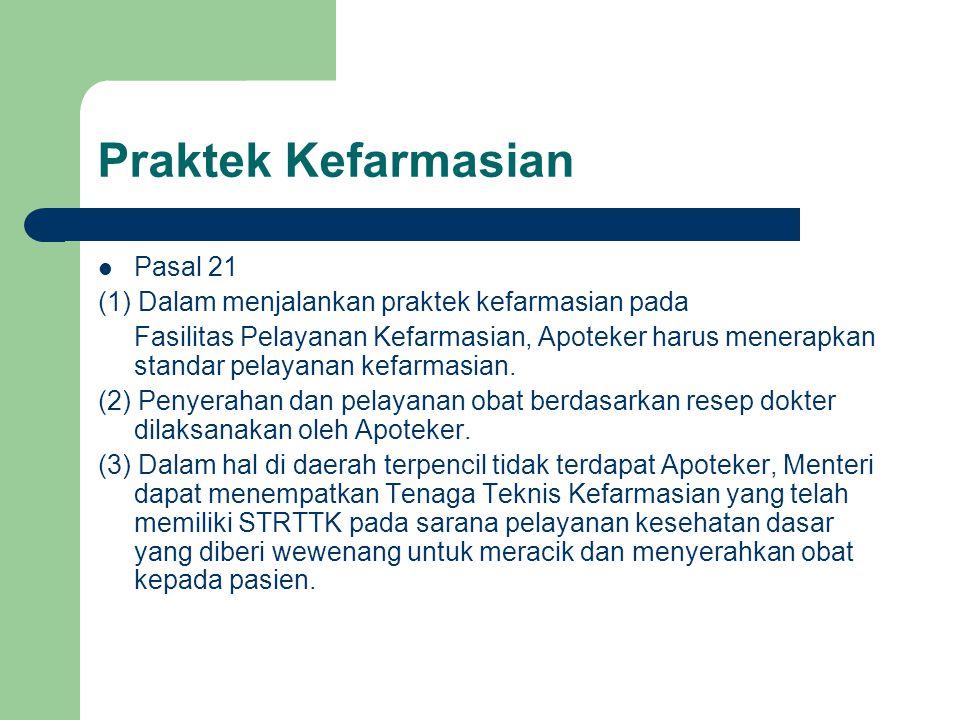 Praktek Kefarmasian  Pasal 21 (1) Dalam menjalankan praktek kefarmasian pada Fasilitas Pelayanan Kefarmasian, Apoteker harus menerapkan standar pelay