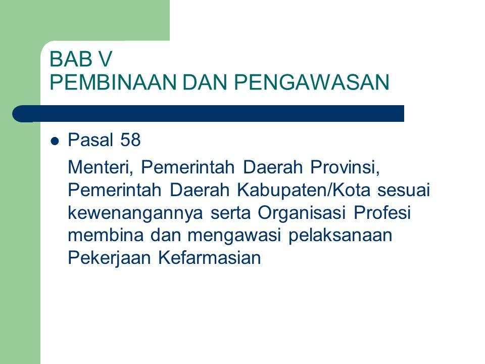 BAB V PEMBINAAN DAN PENGAWASAN  Pasal 58 Menteri, Pemerintah Daerah Provinsi, Pemerintah Daerah Kabupaten/Kota sesuai kewenangannya serta Organisasi
