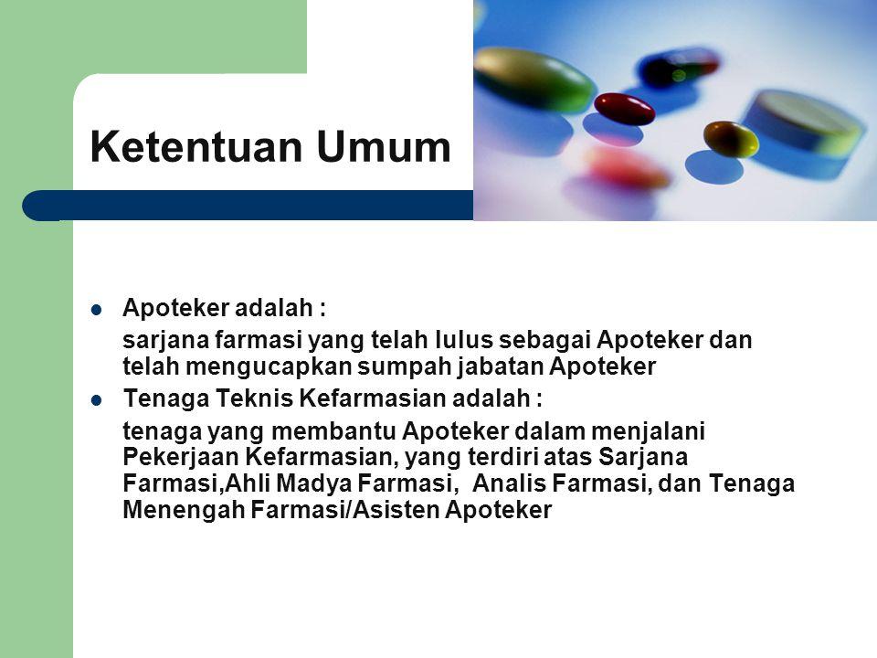 Ketentuan Umum  Apoteker adalah : sarjana farmasi yang telah lulus sebagai Apoteker dan telah mengucapkan sumpah jabatan Apoteker  Tenaga Teknis Kef