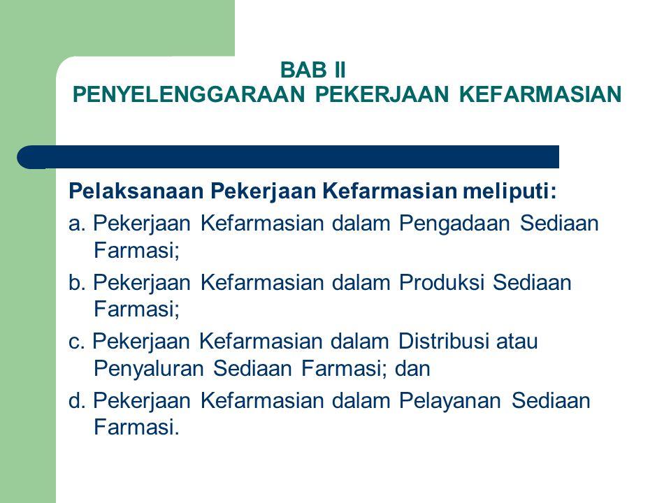 BAB II PENYELENGGARAAN PEKERJAAN KEFARMASIAN Pelaksanaan Pekerjaan Kefarmasian meliputi: a. Pekerjaan Kefarmasian dalam Pengadaan Sediaan Farmasi; b.