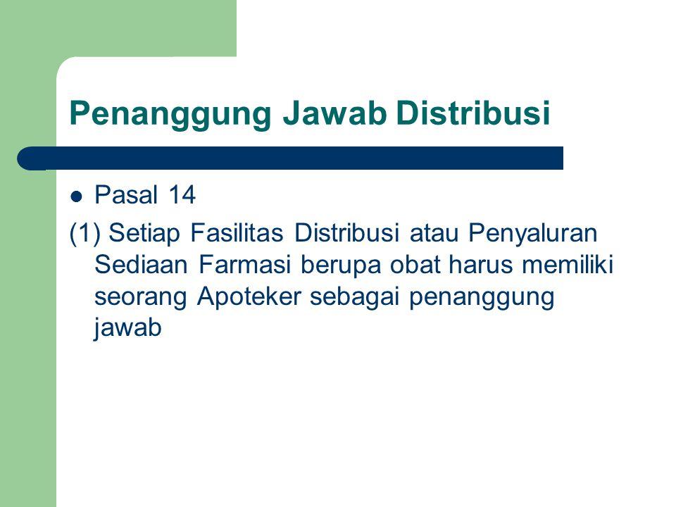 CDOB  Pasal 15 Pekerjaan Kefarmasian dalam Fasilitas Distribusi atau Penyaluran Sediaan Farmasi sebagaimana dimaksud dalam Pasal 14 harus memenuhi ketentuan Cara Distribusi yang Baik yang ditetapkan oleh Menteri