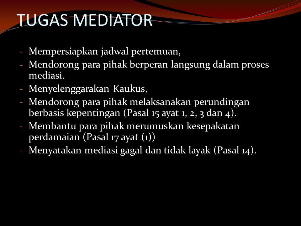 TUGAS MEDIATOR - Mempersiapkan jadwal pertemuan, - Mendorong para pihak berperan langsung dalam proses mediasi. - Menyelenggarakan Kaukus, - Mendorong