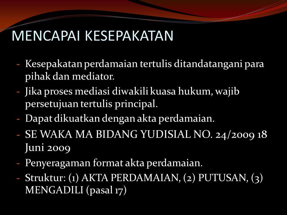 MENCAPAI KESEPAKATAN - Kesepakatan perdamaian tertulis ditandatangani para pihak dan mediator. - Jika proses mediasi diwakili kuasa hukum, wajib perse