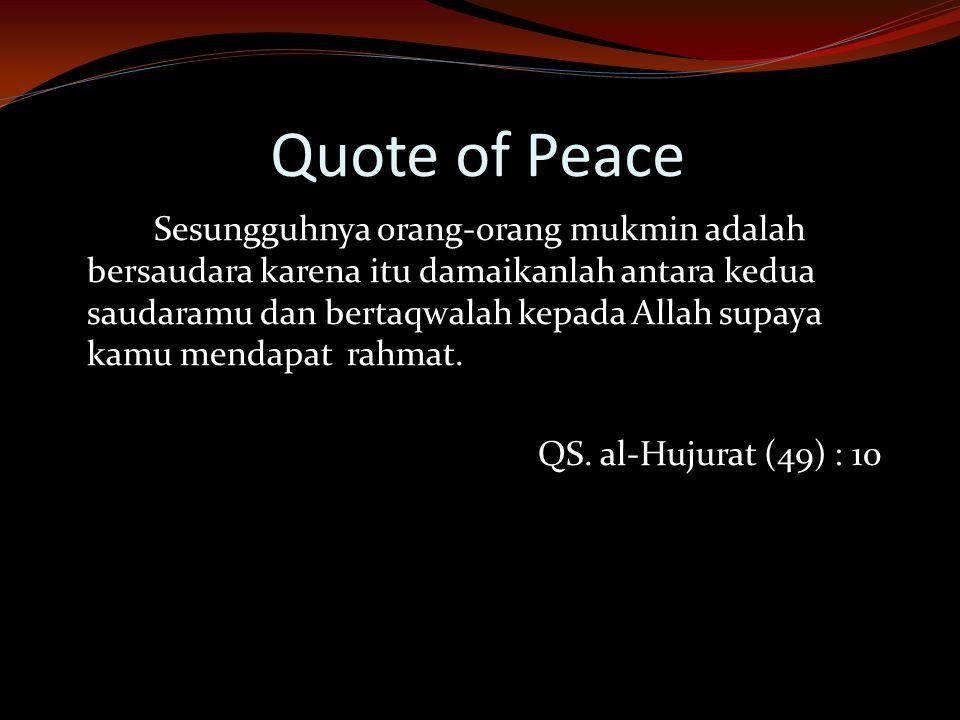 Quote of Peace Sesungguhnya orang-orang mukmin adalah bersaudara karena itu damaikanlah antara kedua saudaramu dan bertaqwalah kepada Allah supaya kam