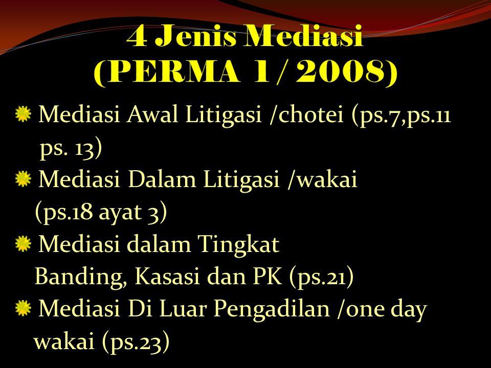 Mediasi Awal Litigasi /chotei (ps.7,ps.11 ps. 13) Mediasi Dalam Litigasi /wakai (ps.18 ayat 3) Mediasi dalam Tingkat Banding, Kasasi dan PK (ps.21) Me