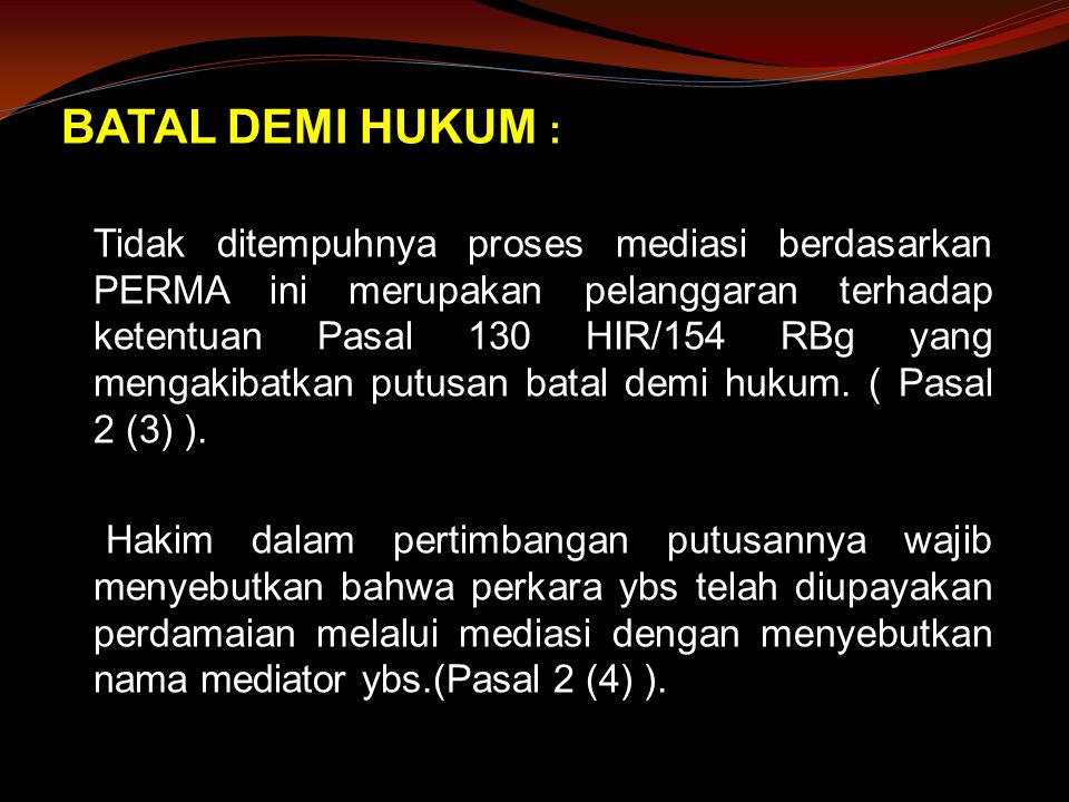 BATAL DEMI HUKUM : Tidak ditempuhnya proses mediasi berdasarkan PERMA ini merupakan pelanggaran terhadap ketentuan Pasal 130 HIR/154 RBg yang mengakib