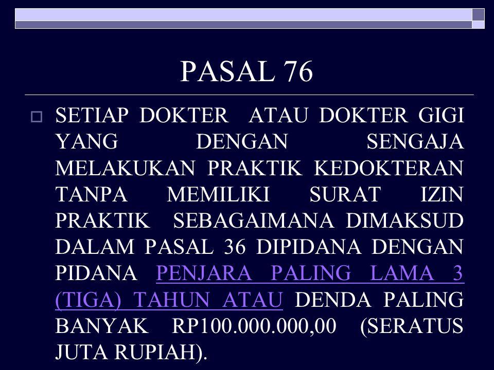 PASAL 75 AYAT (1)  SETIAP DOKTER ATAU DOKTER GIGI YANG DENGAN SENGAJA MELAKUKAN PRAKTIK KEDOKTERAN TANPA MEMILIKI SURAT TANDA REGISTRASI SEBAGAIMANA