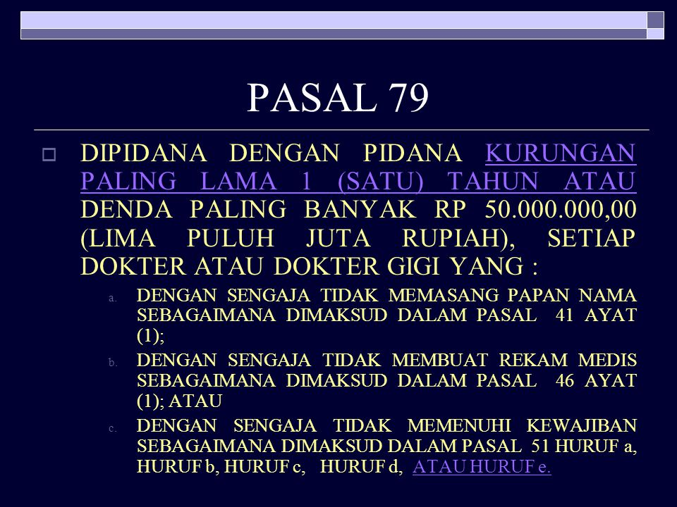 PASAL 76  SETIAP DOKTER ATAU DOKTER GIGI YANG DENGAN SENGAJA MELAKUKAN PRAKTIK KEDOKTERAN TANPA MEMILIKI SURAT IZIN PRAKTIK SEBAGAIMANA DIMAKSUD DALA