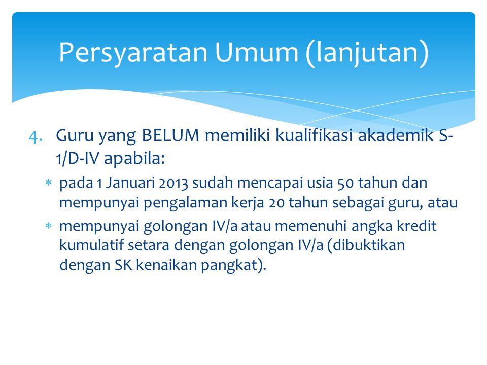 4.Guru yang BELUM memiliki kualifikasi akademik S- 1/D-IV apabila:  pada 1 Januari 2013 sudah mencapai usia 50 tahun dan mempunyai pengalaman kerja 2