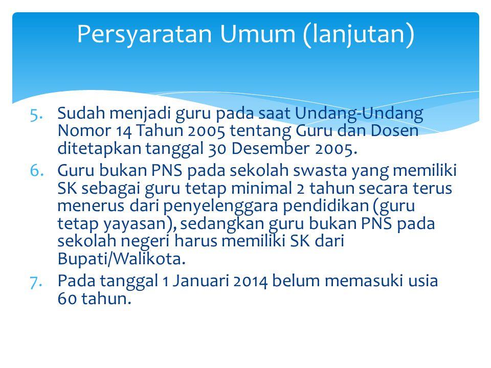 5.Sudah menjadi guru pada saat Undang-Undang Nomor 14 Tahun 2005 tentang Guru dan Dosen ditetapkan tanggal 30 Desember 2005. 6.Guru bukan PNS pada sek