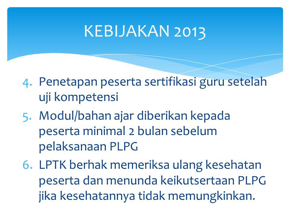 4.Penetapan peserta sertifikasi guru setelah uji kompetensi 5.Modul/bahan ajar diberikan kepada peserta minimal 2 bulan sebelum pelaksanaan PLPG 6.LPT