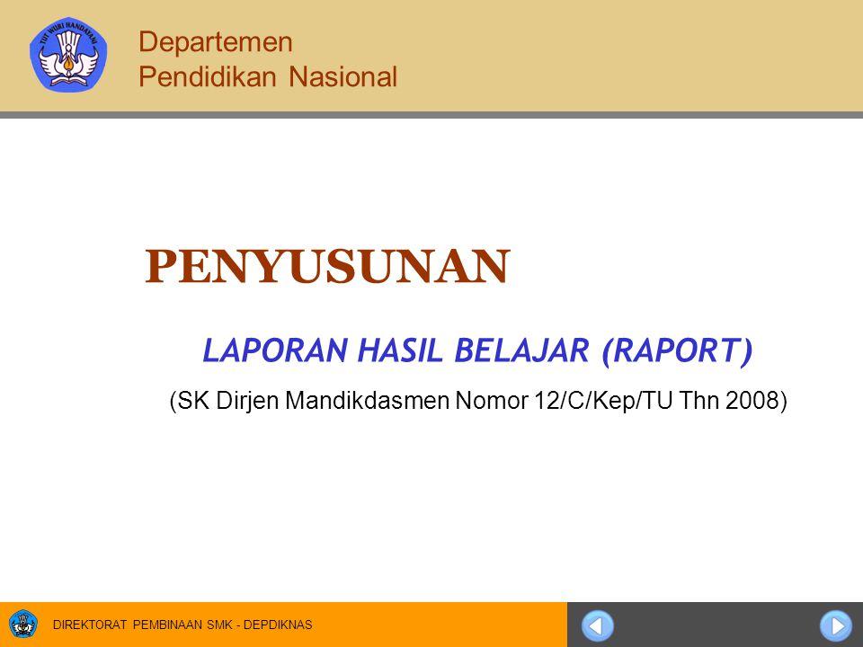 DIREKTORAT PEMBINAAN SMK - DEPDIKNAS PENYUSUNAN LAPORAN HASIL BELAJAR (RAPORT) (SK Dirjen Mandikdasmen Nomor 12/C/Kep/TU Thn 2008) Departemen Pendidikan Nasional
