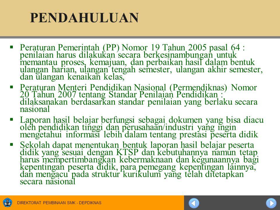 DIREKTORAT PEMBINAAN SMK - DEPDIKNAS PENDAHULUAN  Peraturan Pemerintah (PP) Nomor 19 Tahun 2005 pasal 64 : penilaian harus dilakukan secara berkesina