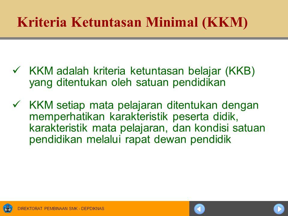 DIREKTORAT PEMBINAAN SMK - DEPDIKNAS Kriteria Ketuntasan Minimal (KKM)  KKM adalah kriteria ketuntasan belajar (KKB) yang ditentukan oleh satuan pend