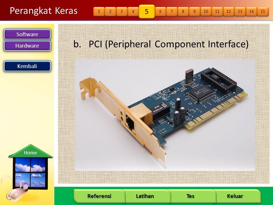 Software Hardware 14 Keluar Tes Latihan Referensi Home Perangkat Keras b.PCI (Peripheral Component Interface) Kembali 14 15 12 13 10 11 8 8 9 9 6 6 7