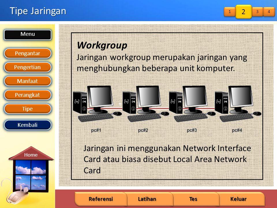 Menu Pengantar Pengertian Manfaat Perangkat Tipe Keluar Tes Latihan Referensi Home Kembali Tipe Jaringan Workgroup Jaringan workgroup merupakan jaringan yang menghubungkan beberapa unit komputer.