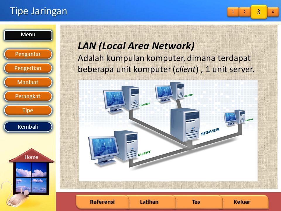 Menu Pengantar Pengertian Manfaat Perangkat Tipe Keluar Tes Latihan Referensi Home Kembali Tipe Jaringan LAN (Local Area Network) Adalah kumpulan komputer, dimana terdapat beberapa unit komputer (client), 1 unit server.