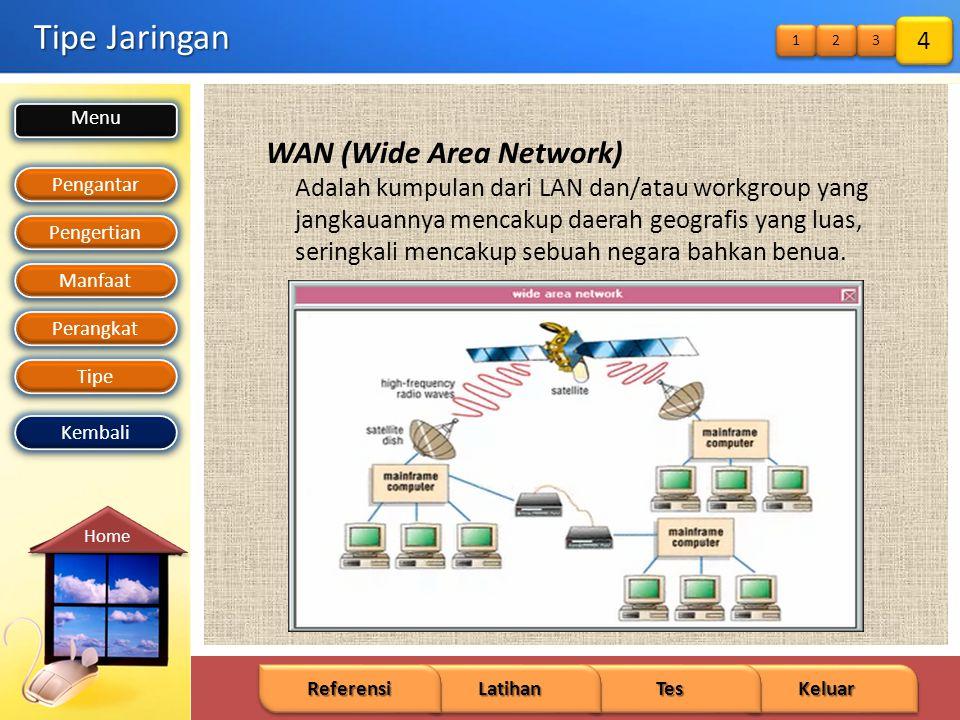 Menu Pengantar Pengertian Manfaat Perangkat Tipe Keluar Tes Latihan Referensi Home Kembali Tipe Jaringan WAN (Wide Area Network) Adalah kumpulan dari LAN dan/atau workgroup yang jangkauannya mencakup daerah geografis yang luas, seringkali mencakup sebuah negara bahkan benua.