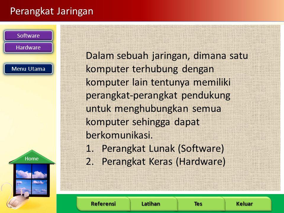 Software Hardware 7 Keluar Tes Latihan Referensi Home Perangkat Jaringan Dalam sebuah jaringan, dimana satu komputer terhubung dengan komputer lain tentunya memiliki perangkat-perangkat pendukung untuk menghubungkan semua komputer sehingga dapat berkomunikasi.