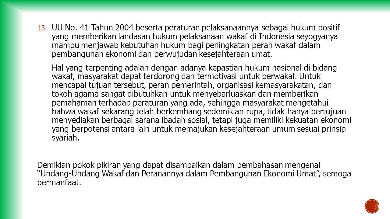 13. UU No. 41 Tahun 2004 beserta peraturan pelaksanaannya sebagai hukum positif yang memberikan landasan hukum pelaksanaan wakaf di Indonesia seyogyan