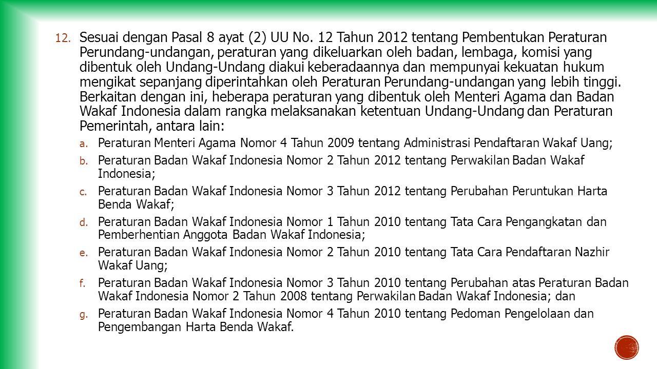 12. Sesuai dengan Pasal 8 ayat (2) UU No. 12 Tahun 2012 tentang Pembentukan Peraturan Perundang-undangan, peraturan yang dikeluarkan oleh badan, lemba