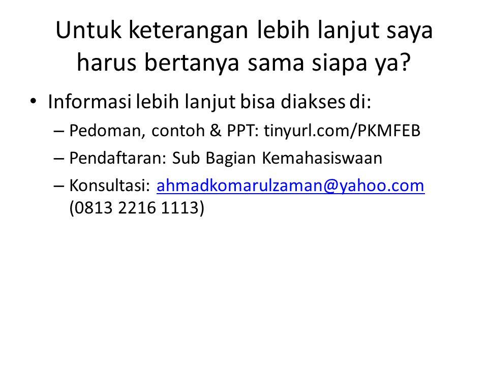 Untuk keterangan lebih lanjut saya harus bertanya sama siapa ya? • Informasi lebih lanjut bisa diakses di: – Pedoman, contoh & PPT: tinyurl.com/PKMFEB