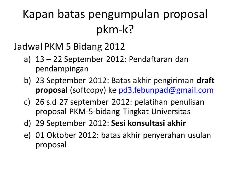 Kapan batas pengumpulan proposal pkm-k? Jadwal PKM 5 Bidang 2012 a)13 – 22 September 2012: Pendaftaran dan pendampingan b)23 September 2012: Batas akh