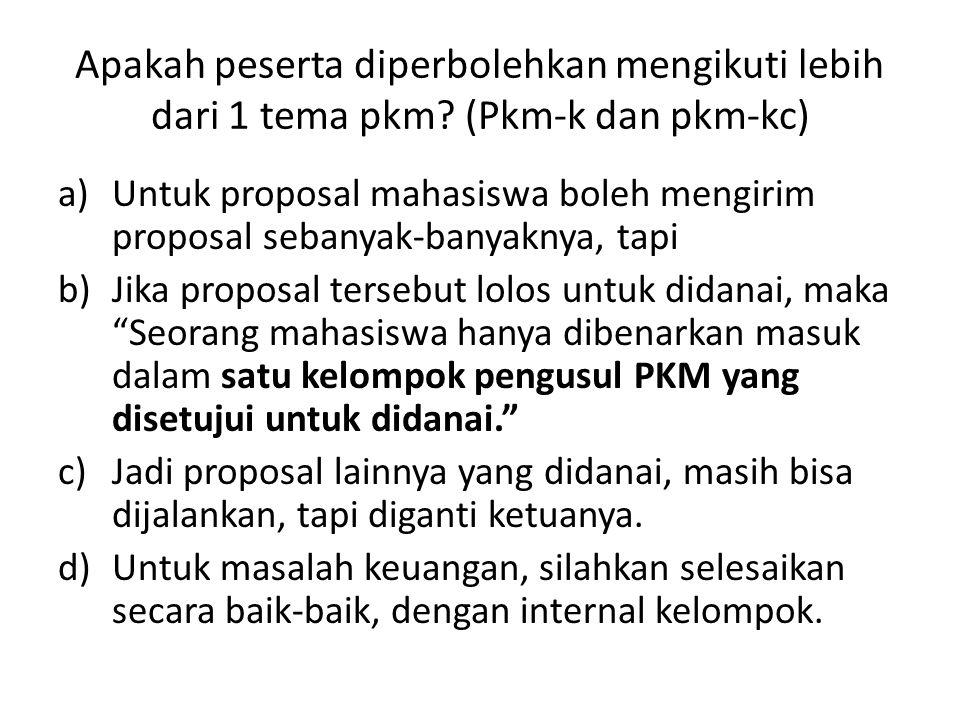 Apakah peserta diperbolehkan mengikuti lebih dari 1 tema pkm? (Pkm-k dan pkm-kc) a)Untuk proposal mahasiswa boleh mengirim proposal sebanyak-banyaknya