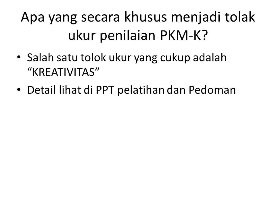 """Apa yang secara khusus menjadi tolak ukur penilaian PKM-K? • Salah satu tolok ukur yang cukup adalah """"KREATIVITAS"""" • Detail lihat di PPT pelatihan dan"""