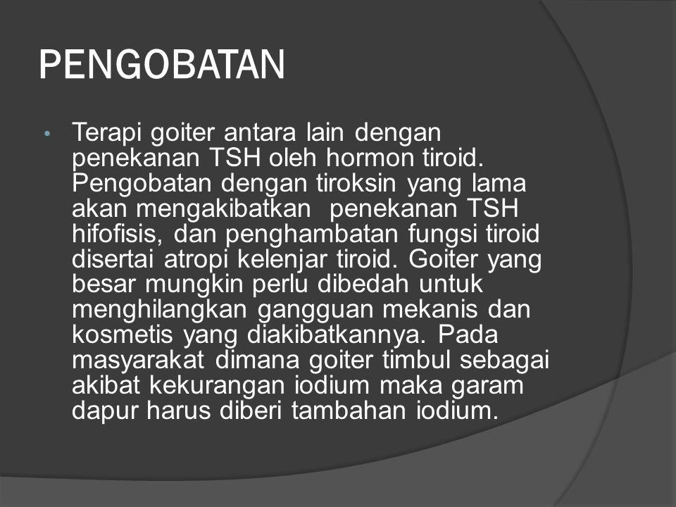 PENGOBATAN • Terapi goiter antara lain dengan penekanan TSH oleh hormon tiroid.