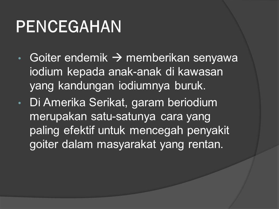 PENCEGAHAN • Goiter endemik  memberikan senyawa iodium kepada anak-anak di kawasan yang kandungan iodiumnya buruk.