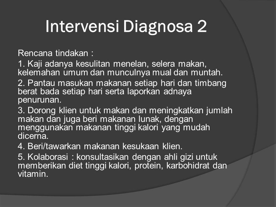 Intervensi Diagnosa 2 Rencana tindakan : 1.