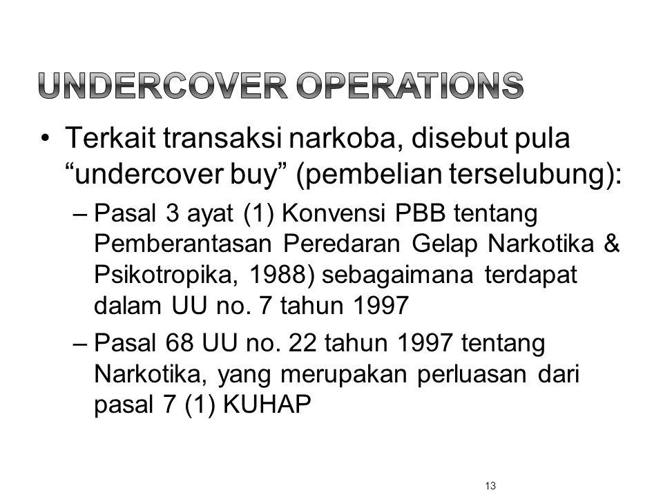 "•Terkait transaksi narkoba, disebut pula ""undercover buy"" (pembelian terselubung): –Pasal 3 ayat (1) Konvensi PBB tentang Pemberantasan Peredaran Gela"