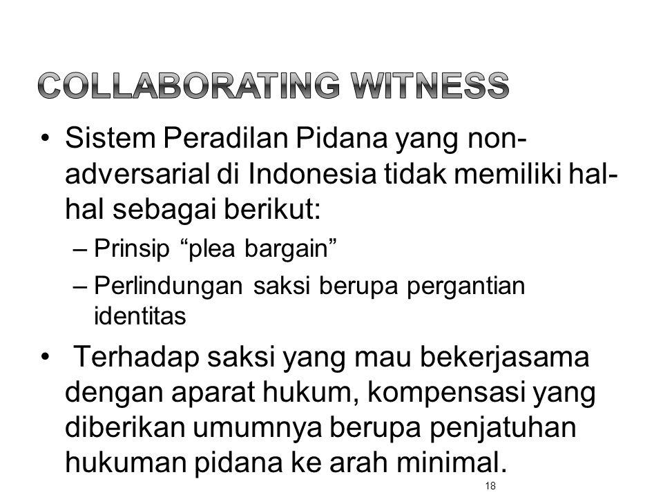 """•Sistem Peradilan Pidana yang non- adversarial di Indonesia tidak memiliki hal- hal sebagai berikut: –Prinsip """"plea bargain"""" –Perlindungan saksi berup"""
