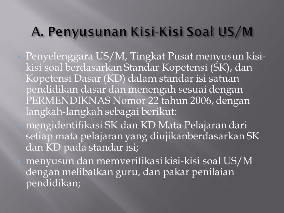  Penyelenggara US/M, Tingkat Pusat menyusun kisi- kisi soal berdasarkan Standar Kopetensi (SK), dan Kopetensi Dasar (KD) dalam standar isi satuan pen