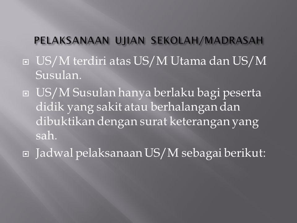  US/M terdiri atas US/M Utama dan US/M Susulan.  US/M Susulan hanya berlaku bagi peserta didik yang sakit atau berhalangan dan dibuktikan dengan sur