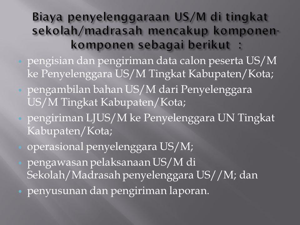  pengisian dan pengiriman data calon peserta US/M ke Penyelenggara US/M Tingkat Kabupaten/Kota;  pengambilan bahan US/M dari Penyelenggara US/M Ting