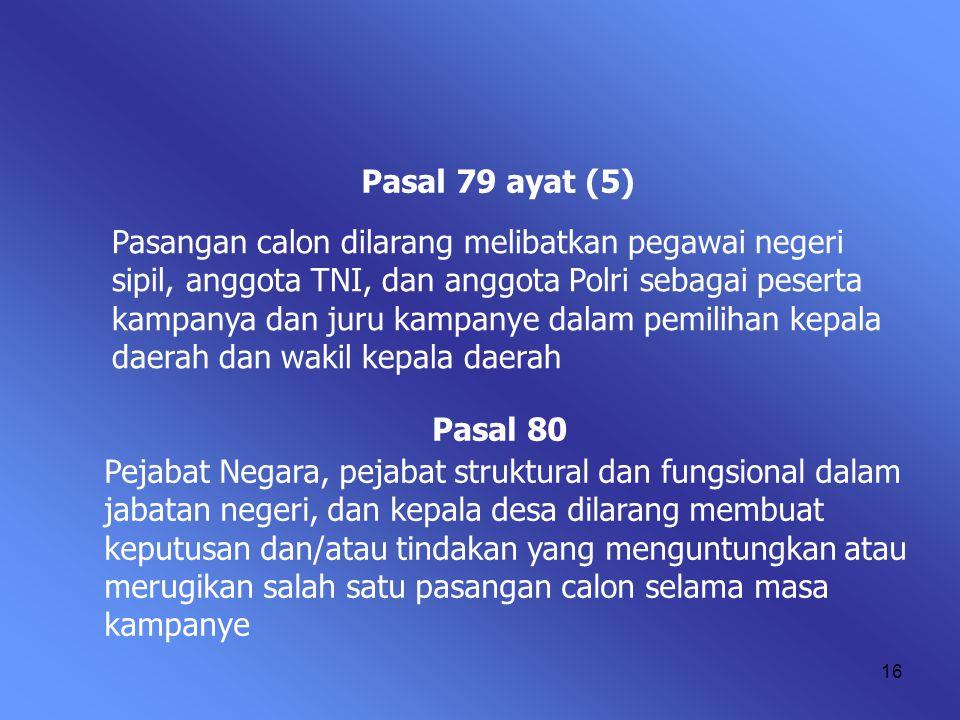 15 UU 32 TAHUN 2004 TENTANG PEMERINTAHAN DAERAH Dalam kampanye, dilarang melibatkan : a. a. Hakim pada semua peradilan; b. b. Pejabat BUMN/BUMD; c. c.