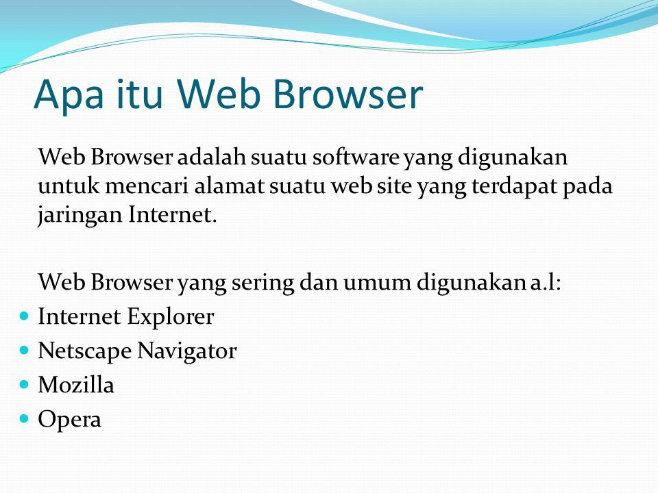 Apa itu Web Browser Web Browser adalah suatu software yang digunakan untuk mencari alamat suatu web site yang terdapat pada jaringan Internet. Web Bro