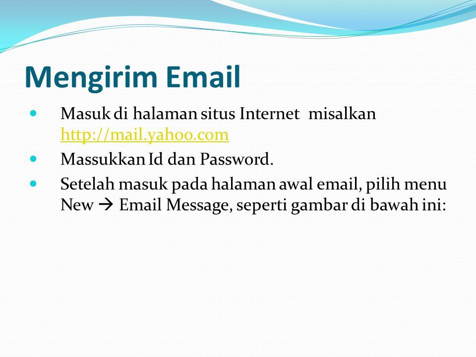 Mengirim Email  Masuk di halaman situs Internet misalkan http://mail.yahoo.com http://mail.yahoo.com  Massukkan Id dan Password.  Setelah masuk pad