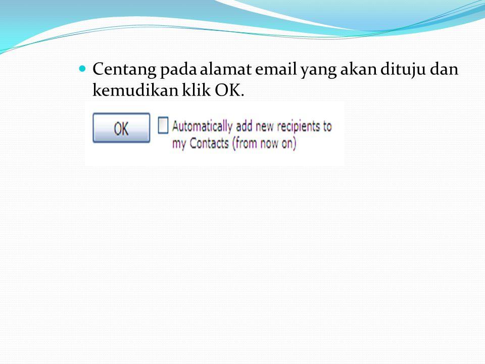  Centang pada alamat email yang akan dituju dan kemudikan klik OK.