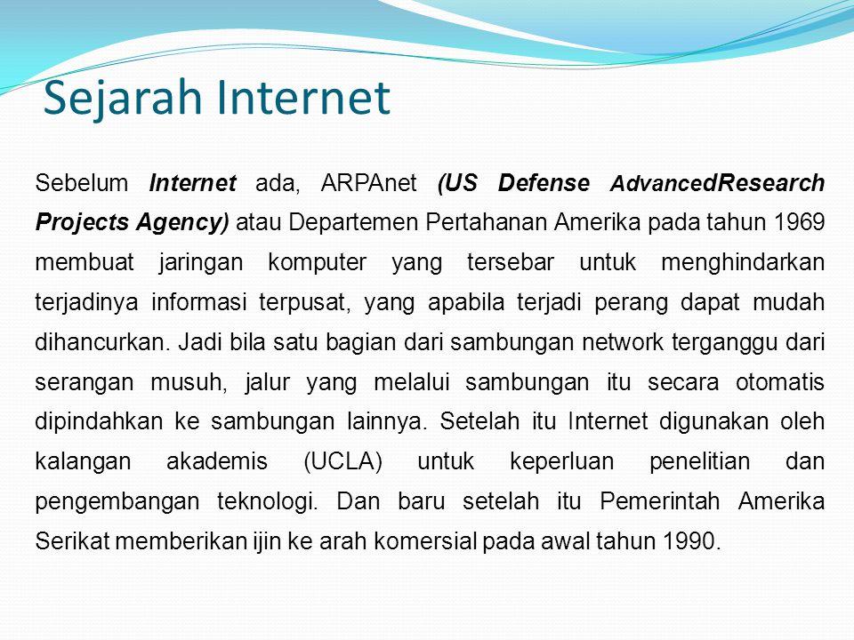 Sejarah Internet Sebelum Internet ada, ARPAnet (US Defense Advance dResearch Projects Agency) atau Departemen Pertahanan Amerika pada tahun 1969 membu