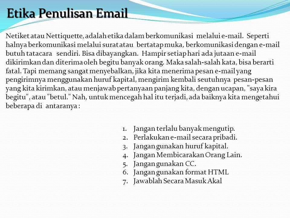 Etika Penulisan Email Netiket atau Nettiquette, adalah etika dalam berkomunikasi melalui e-mail. Seperti halnya berkomunikasi melalui surat atau berta