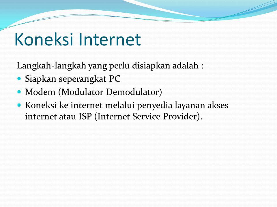 Koneksi Internet Langkah-langkah yang perlu disiapkan adalah :  Siapkan seperangkat PC  Modem (Modulator Demodulator)  Koneksi ke internet melalui