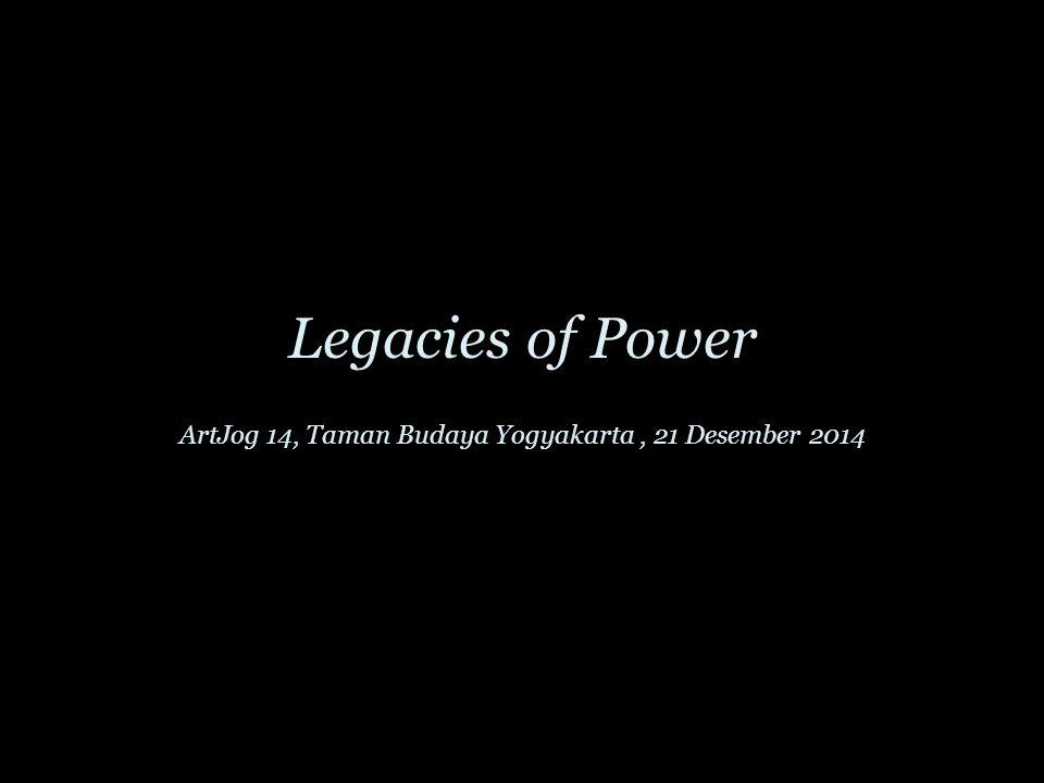 Legacies of Power ArtJog 14, Taman Budaya Yogyakarta, 21 Desember 2014